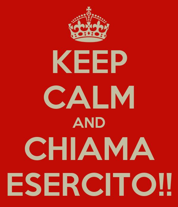 KEEP CALM AND CHIAMA ESERCITO!!