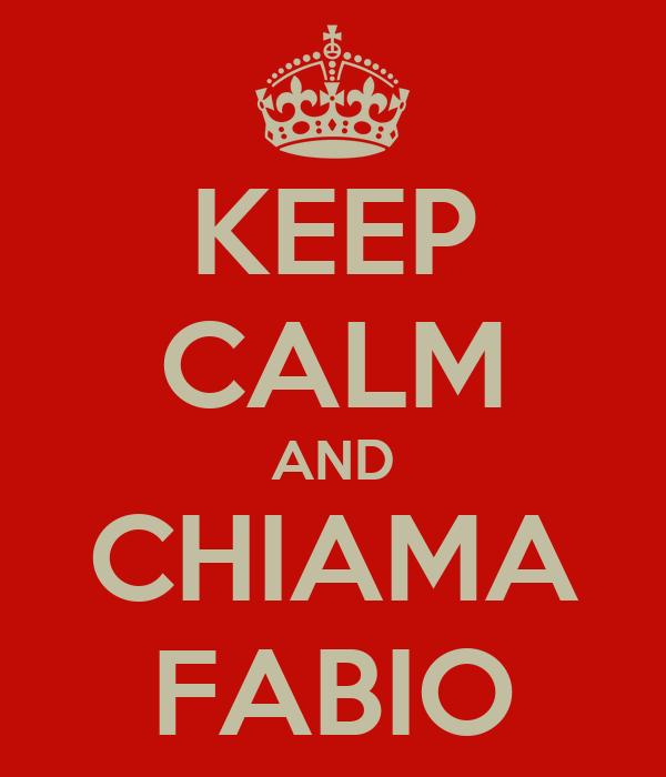 KEEP CALM AND CHIAMA FABIO