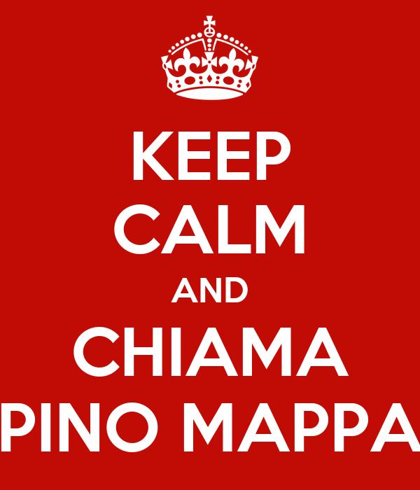 KEEP CALM AND CHIAMA PINO MAPPA