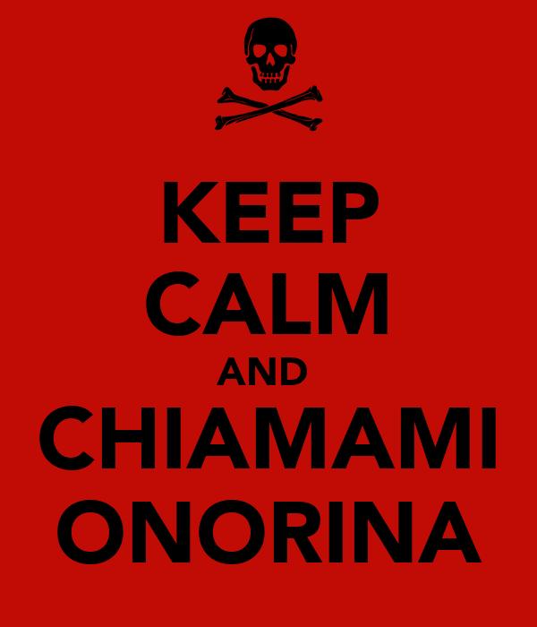 KEEP CALM AND  CHIAMAMI ONORINA