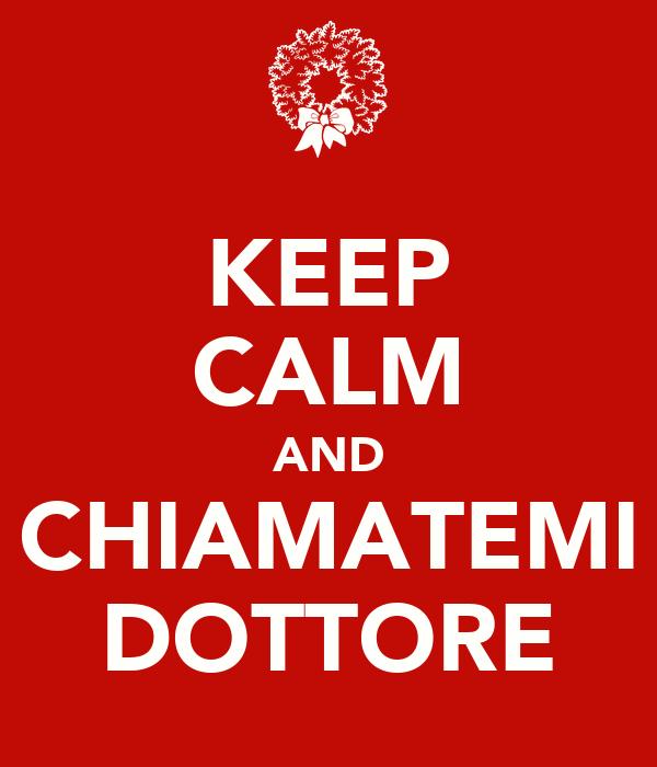 KEEP CALM AND CHIAMATEMI DOTTORE