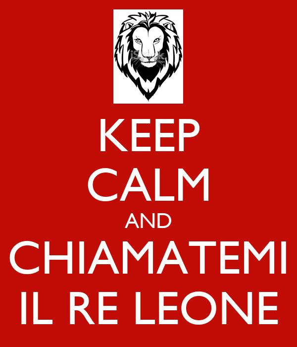 KEEP CALM AND CHIAMATEMI IL RE LEONE
