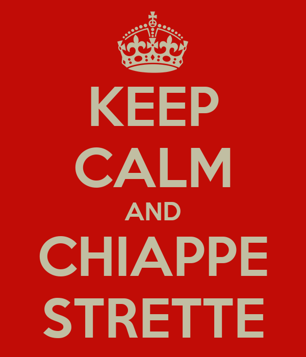 KEEP CALM AND CHIAPPE STRETTE