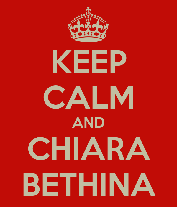 KEEP CALM AND CHIARA BETHINA