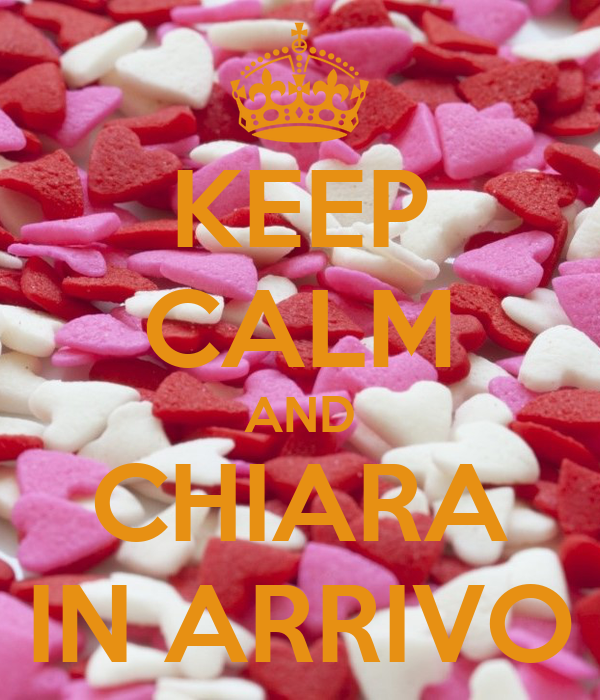 KEEP CALM AND CHIARA IN ARRIVO