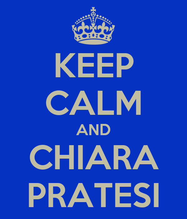KEEP CALM AND CHIARA PRATESI