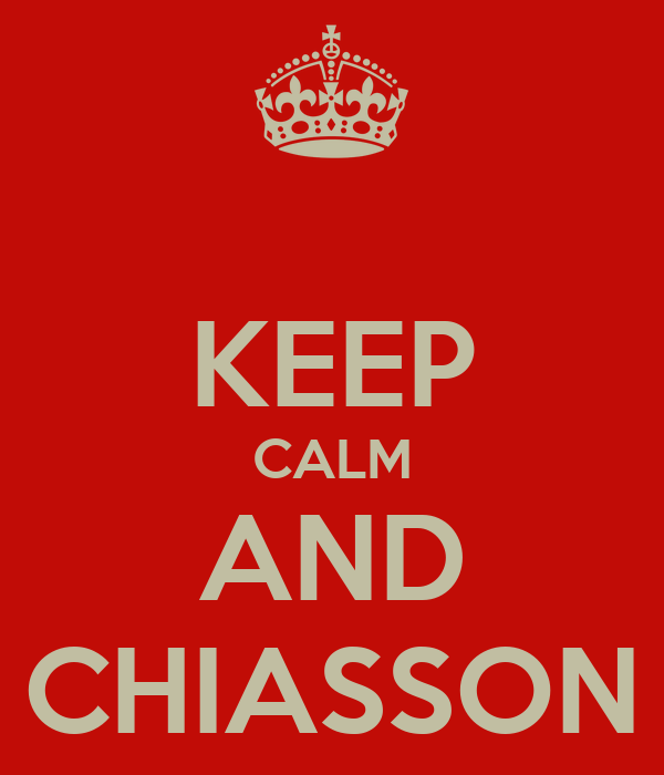 KEEP CALM AND CHIASSON
