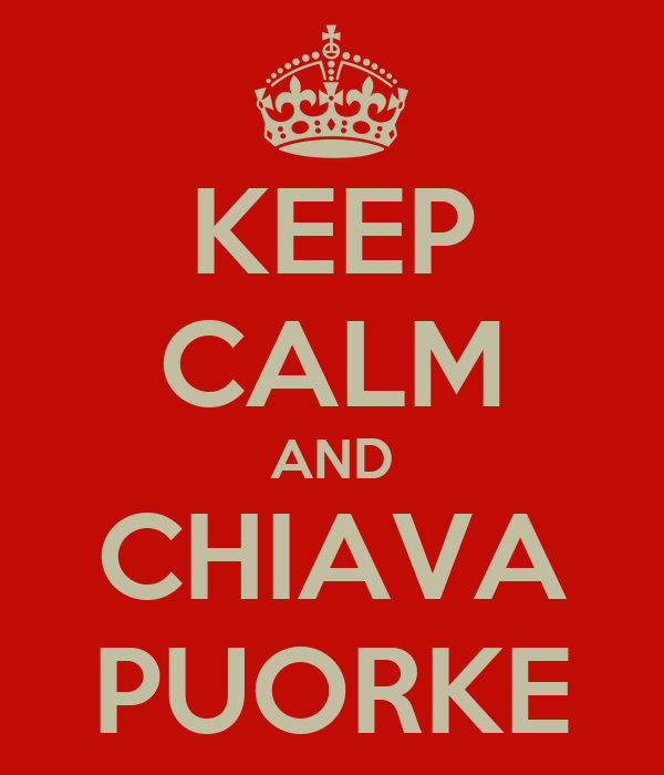 KEEP CALM AND CHIAVA PUORKE