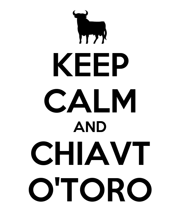 KEEP CALM AND CHIAVT O'TORO
