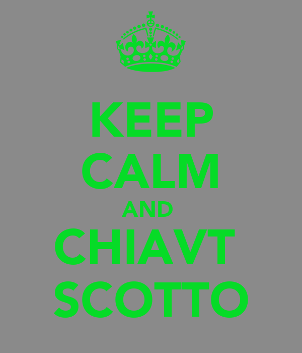 KEEP CALM AND  CHIAVT  SCOTTO