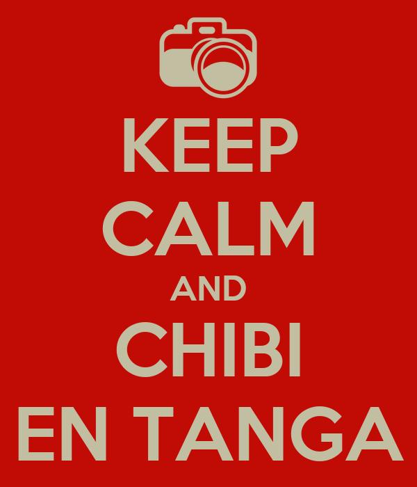 KEEP CALM AND CHIBI EN TANGA