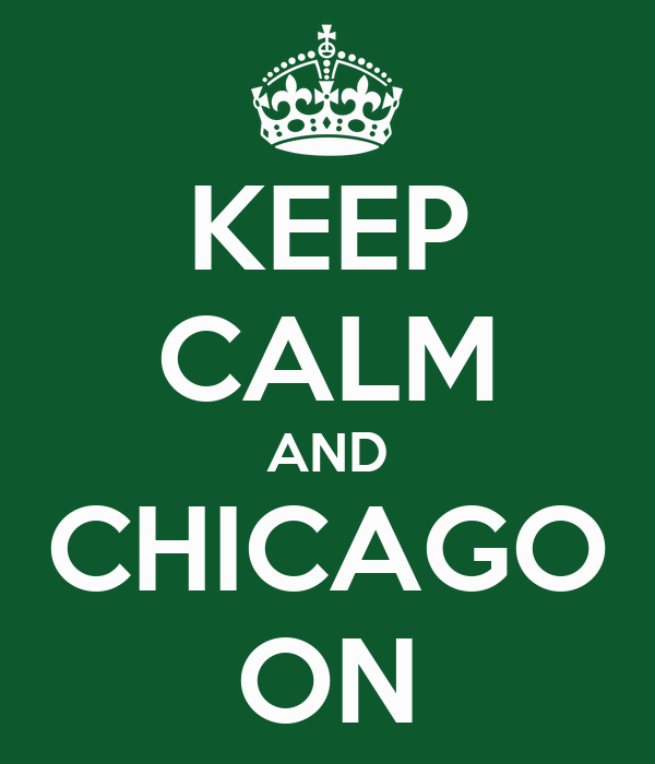 KEEP CALM AND CHICAGO ON