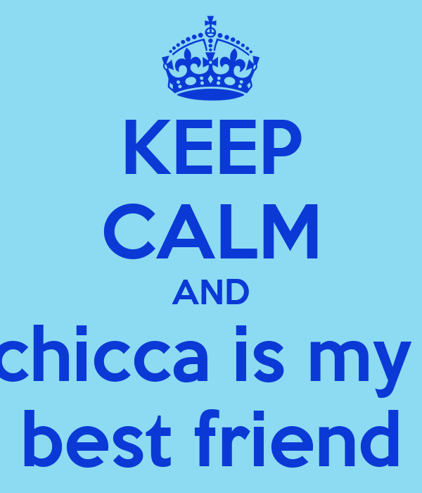 KEEP CALM AND chicca is my  best friend