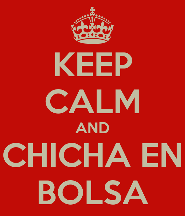 KEEP CALM AND CHICHA EN BOLSA