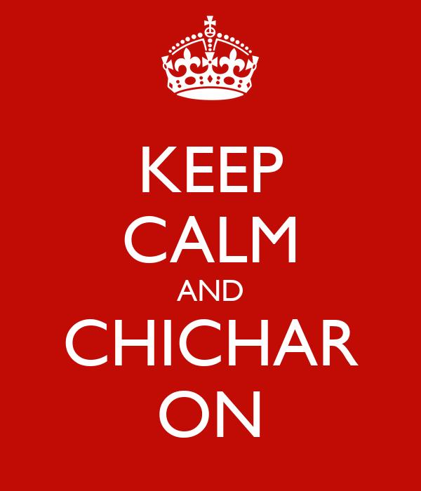 KEEP CALM AND CHICHAR ON