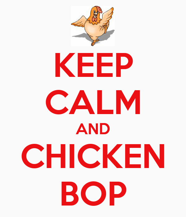 KEEP CALM AND CHICKEN BOP