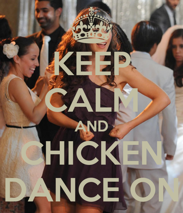 KEEP CALM AND CHICKEN DANCE ON