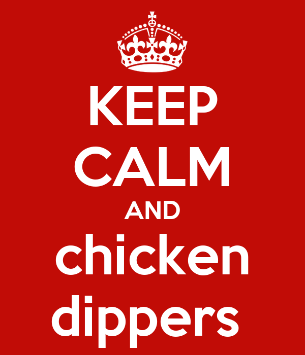 KEEP CALM AND chicken dippers