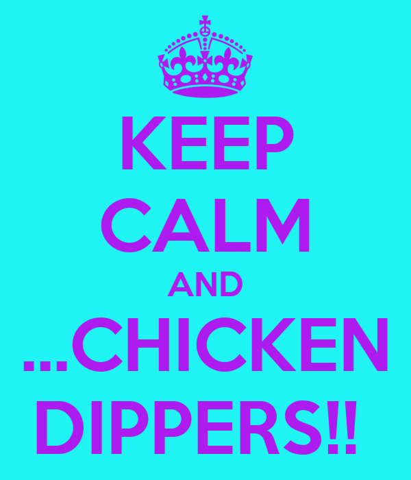 KEEP CALM AND ...CHICKEN DIPPERS!!