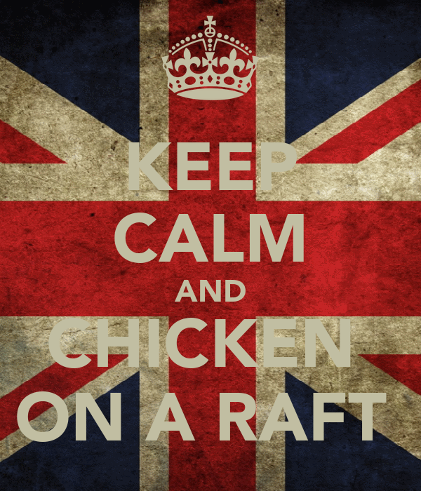 KEEP CALM AND CHICKEN  ON A RAFT