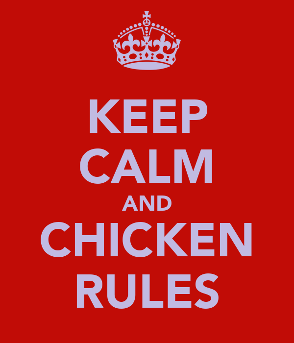 KEEP CALM AND CHICKEN RULES