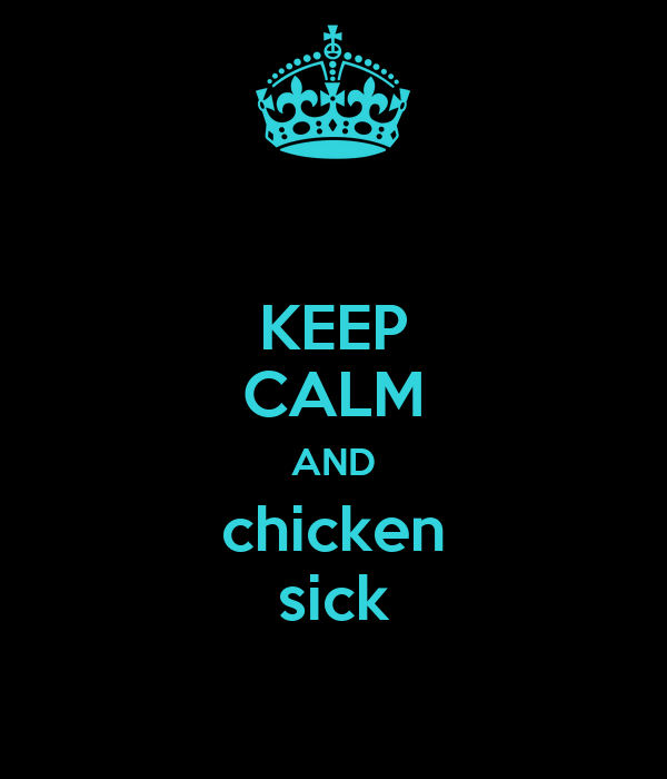 KEEP CALM AND chicken sick