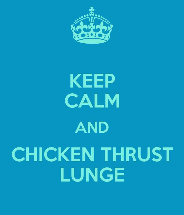 KEEP CALM AND CHICKEN THRUST LUNGE