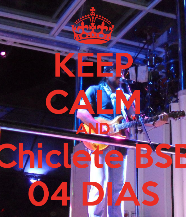 KEEP CALM AND Chiclete BSB 04 DIAS
