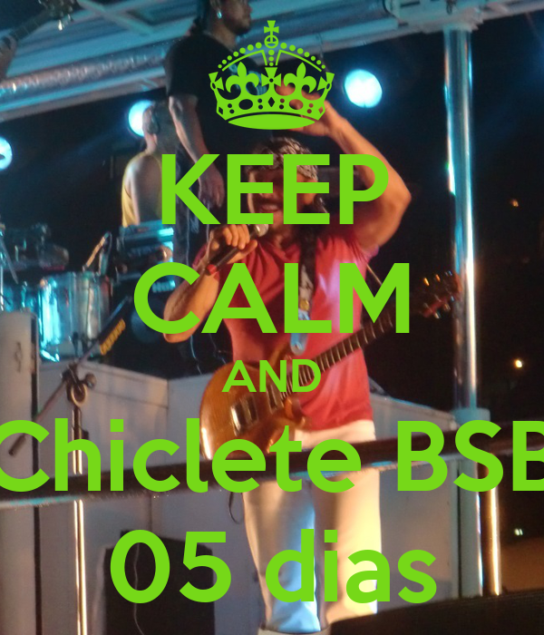 KEEP CALM AND Chiclete BSB 05 dias