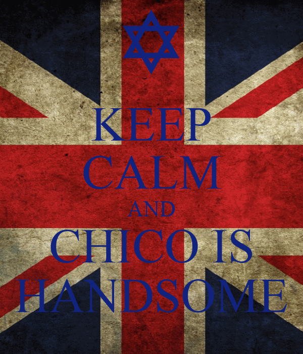 KEEP CALM AND CHICO IS HANDSOME