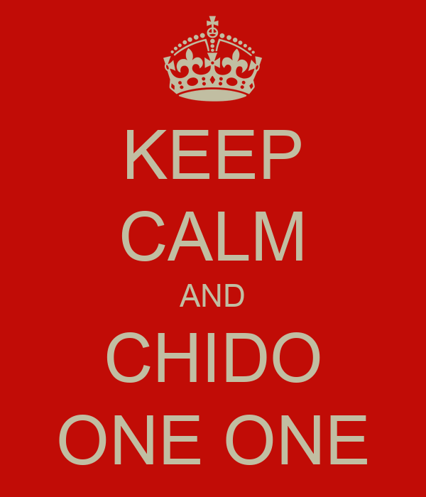 KEEP CALM AND CHIDO ONE ONE