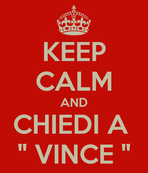 """KEEP CALM AND CHIEDI A  """" VINCE """""""