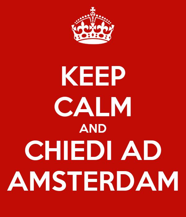 KEEP CALM AND CHIEDI AD AMSTERDAM