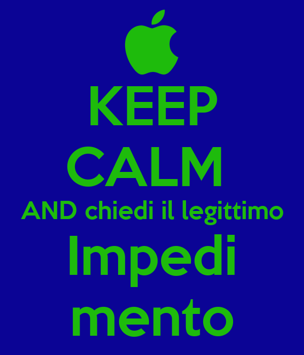 KEEP CALM  AND chiedi il legittimo Impedi mento