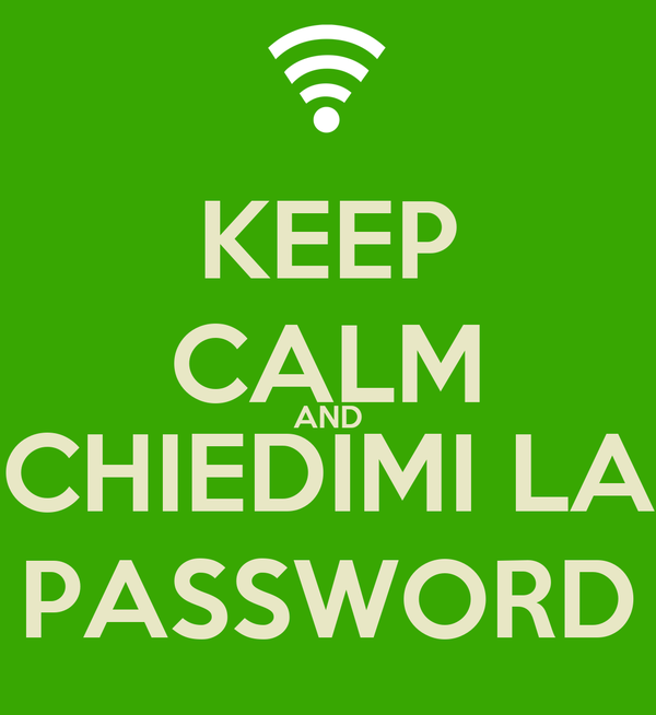 KEEP CALM AND CHIEDIMI LA PASSWORD