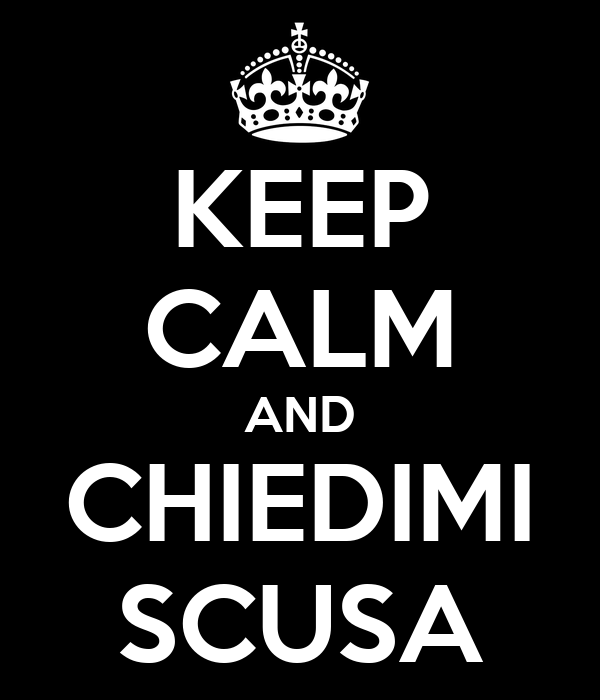 KEEP CALM AND CHIEDIMI SCUSA
