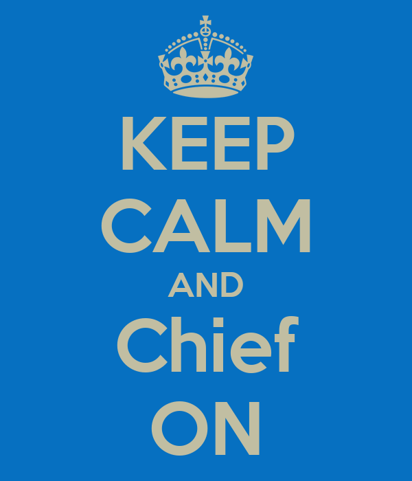 KEEP CALM AND Chief ON