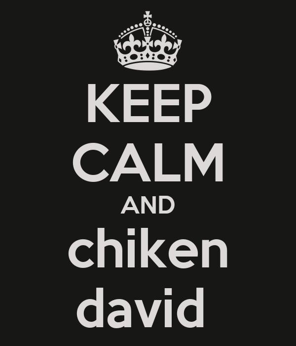 KEEP CALM AND chiken david