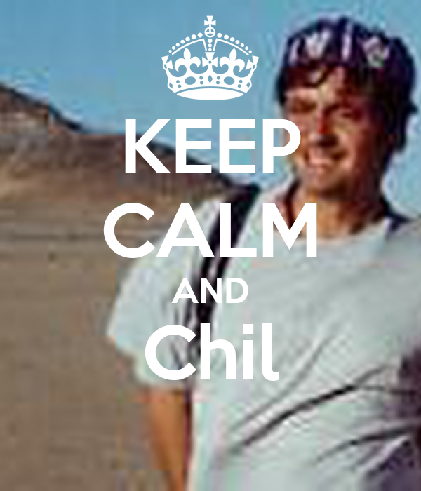 KEEP CALM AND Chil