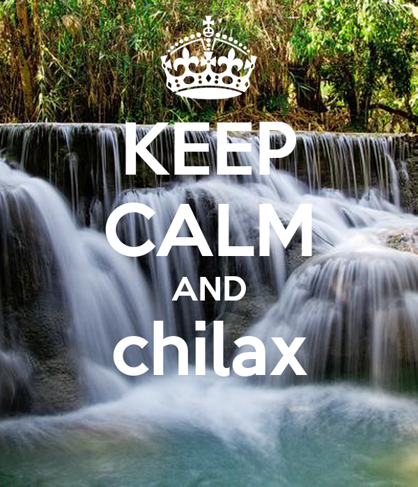 KEEP CALM AND chilax