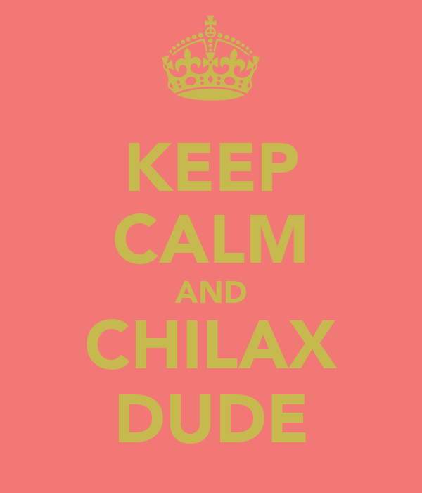 KEEP CALM AND CHILAX DUDE