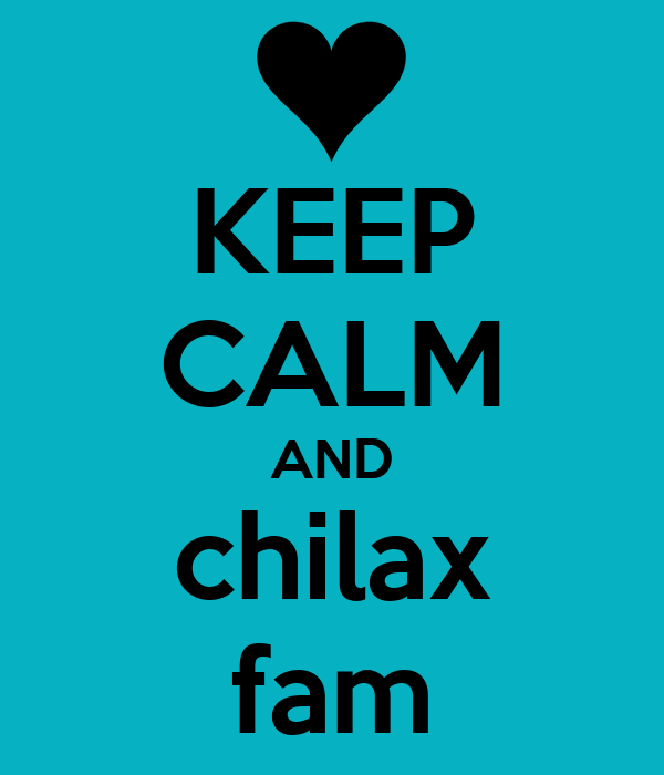 KEEP CALM AND chilax fam