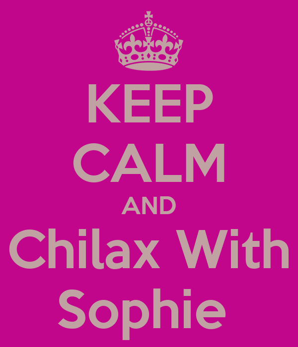 KEEP CALM AND Chilax With Sophie