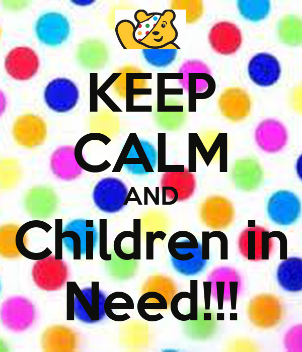 KEEP CALM AND Children in Need!!!
