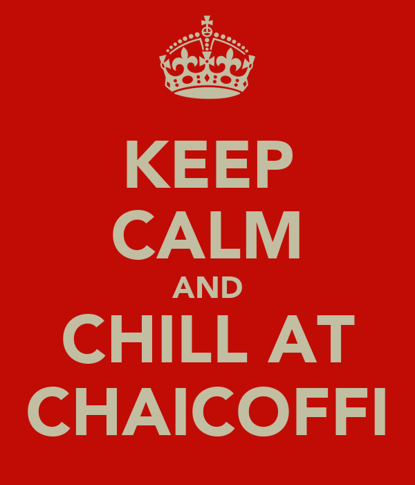 KEEP CALM AND CHILL AT CHAICOFFI