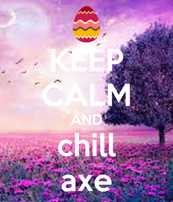KEEP CALM AND chill axe