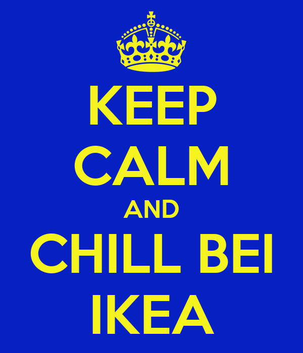 KEEP CALM AND CHILL BEI IKEA