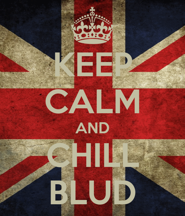 KEEP CALM AND CHILL BLUD
