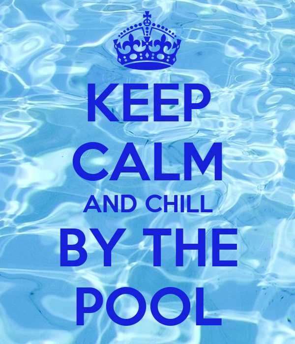 KEEP CALM AND CHILL BY THE POOL