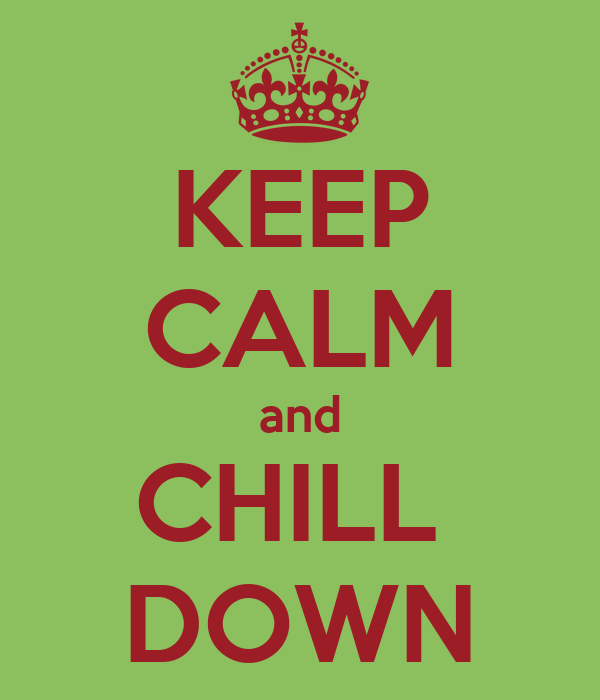 KEEP CALM and CHILL  DOWN
